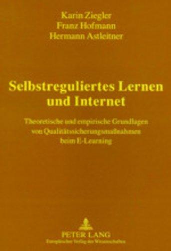 Selbstreguliertes Lernen und Internet: Theoretische und empirische Grundlagen von Qualitätssicherungsmaßnahmen beim E-Learning