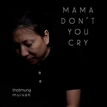 Mama Don't You Cry