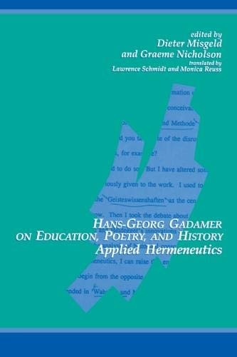 Hans-Georg Gadamer on Education, Poetry, and History: Applied Hermeneutics (SUNY series in Contemporary Continental Philosophy)