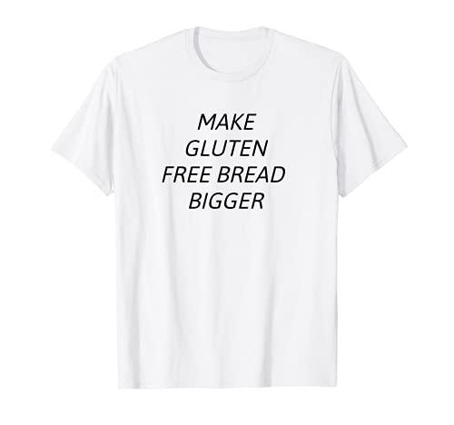 Make Gluten Free Bread Bigger T-Shirt