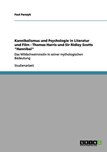 Kannibalismus und Psychologie in Literatur und Film - Thomas Harris und Sir Ridley Scotts