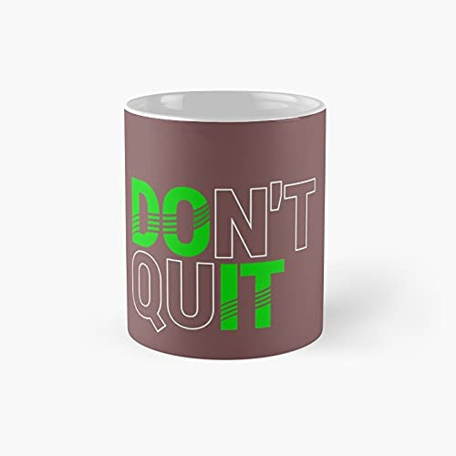 Don't Quit Do It Classic Mug - 11 Ounce For Coffee, Tea, Chocolate Or Latte.