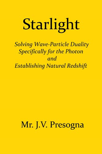 Starlight: Solving Wave-Particle Duality Specifically for the Photon and Establishing Natural Redshift