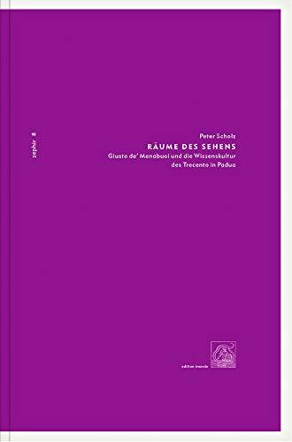 Räume des Sehens: Giusto de´ Menabuoi und die Wissenskultur des Trecento in Padua (Zephir)