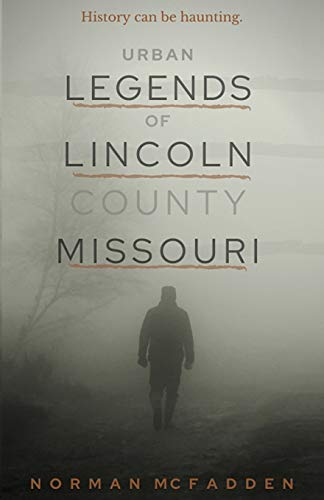 Compare Textbook Prices for Urban Legends of Lincoln County Missouri  ISBN 9781733808644 by Mcfadden, Norman