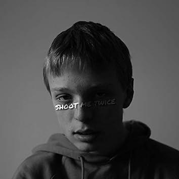 Shoot Me Twice