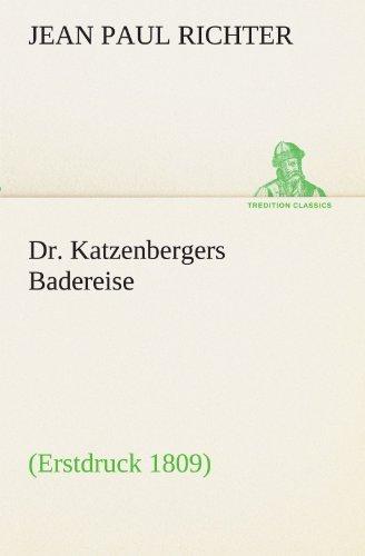 Dr. Katzenbergers Badereise: (Erstdruck 1809) (TREDITION CLASSICS)