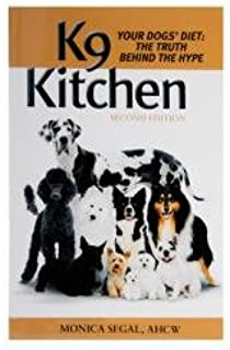 K9 Kitchen Your Dogs` Diet: The Truth Behind the Hype