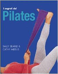 I segreti del Pilates. Ediz. illustrata