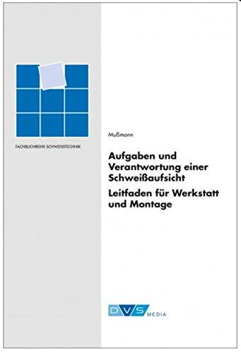 Aufgaben und Verantwortung einer Schweißaufsicht: Leitfaden für Werkstatt und Montage (Fachbuchreihe Schweisstechnik)