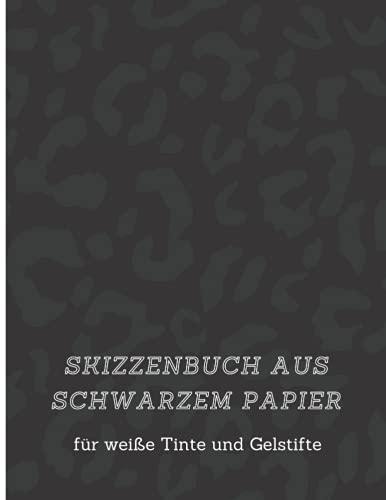 Skizzenbuch aus schwarzem Papier für weiße Tinte und Gelstifte: Leopard Print Cover  Schwarzes Papier-Skizzenbuch zum Kritzeln, Zeichnen, Schreiben, ... Gelstifte geeignet  Umkehrfarbe Skizzenbuch