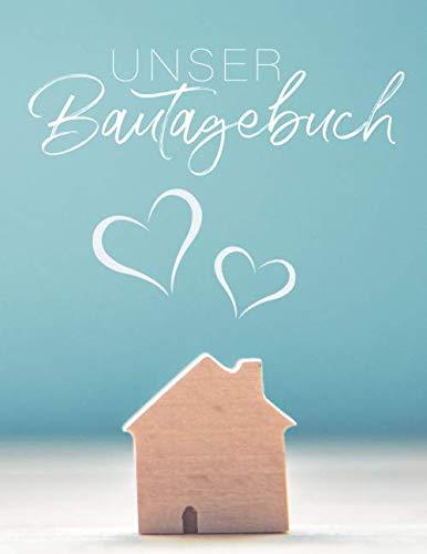 Bautagebuch: Ein Tagebuch zum Haus bauen, umbauen oder renovieren | Album für schöne Erinnerungen zum ausfüllen und Fotos einkleben | Bautagebuch | ... | Bauprojekt | Baukontrolle | Notizbuch