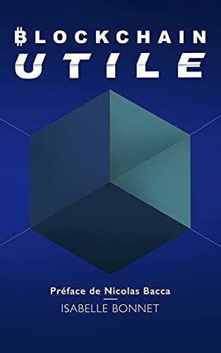 Blockchain Utile: Apprenez Bitcoin pour comprendre la révolution blockchain et crypto pour des projets d'entreprise innovants ou des investissements intelligents (French Edition)