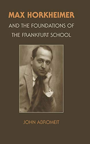 Max Horkheimer and the Foundations of the Frankfurt Schoolの詳細を見る