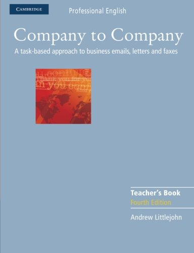 Company to Company Teacher's Book: A Task-Based Approach to Business Emails, Letters and Faxes (Cambridge Professional English)