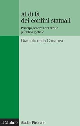 Al di là dei confini statuali: Principi generali del diritto pubblico globale (Studi e ricerche Vol. 589)