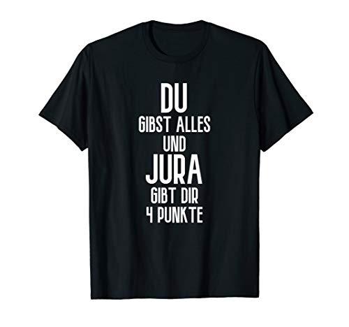 Jura gibt dir 4 Punkte - Jura-Student Jura T-Shirt