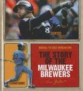 The Story of the Milwaukee Brewers (Baseball: The Great American Game)