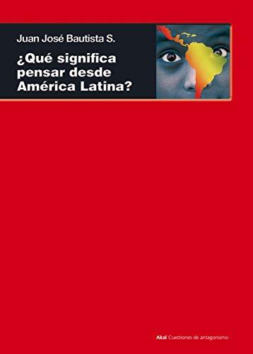 Qué significa pensar desde América Latina: Hacia una racionalidad transmoderna y postoccidental: 82 (Cuestiones de antagonismo)