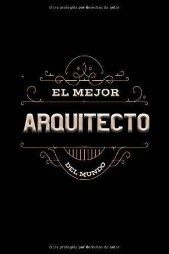 El Mejor Arquitecto Del Mundo: Cuaderno Diario / 15.24 x 22.86 cm / 120 Paginas