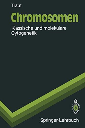 Chromosomen: Klassische und molekulare Cytogenetik (Springer-Lehrbuch)