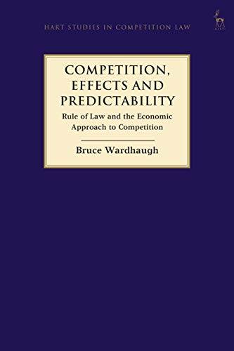 Competition, Effects and Predictability: Rule of Law and the Economic Approach to Competition (Hart Studies in Competition Law)