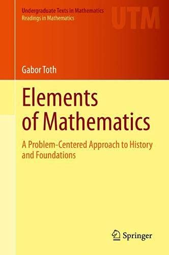 Elements of Mathematics: A Problem-Centered Approach to History and Foundations (Undergraduate Texts in Mathematics)