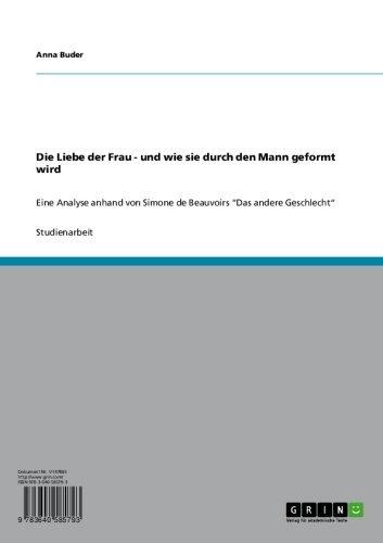 """Die Liebe der Frau - und wie sie durch den Mann geformt wird: Eine Analyse anhand von Simone de Beauvoirs """"Das andere Geschlecht"""""""