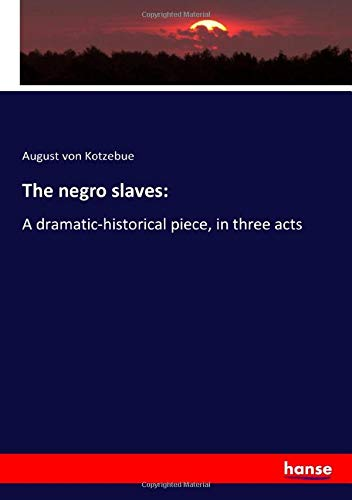 The negro slaves:: A dramatic-historical piece, in three acts