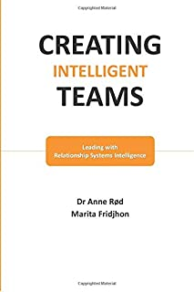 Creating Intelligent Teams: Leading with Relationship Systems Intelligence
