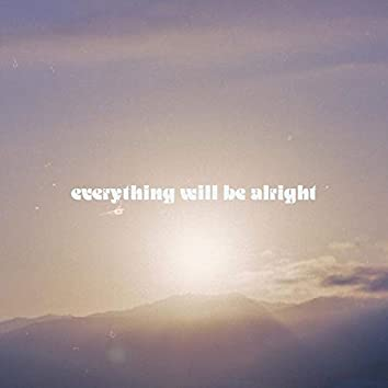 everything will be alright
