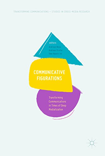 Communicative Figurations: Transforming Communications in Times of Deep Mediatization (Transforming Communications – Studies in Cross-Media Research) (English Edition)