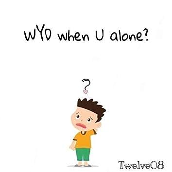 WYD When U Alone?
