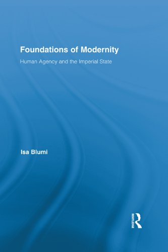 Foundations of Modernity: Human Agency and the Imperial State (Routledge Studies in Modern History Book 9) (English Edition)