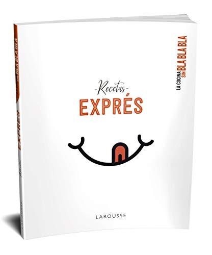 La cocina sin bla bla bla. Recetas exprés (LAROUSSE - Libros Ilustrados/ Prácticos - Gastronomía)