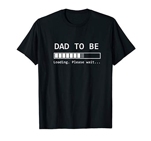 Dad To be Loading, Please Wait, New Dad Gifts Funny T-Shirt