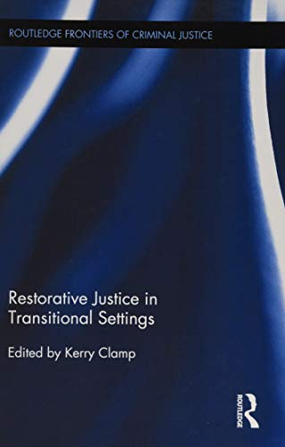Restorative Justice in Transitional Settings (Routledge Frontiers of Criminal Justice, Band 34)