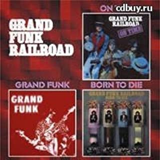 On Time / Grand Funk / Born To Die