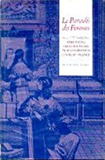 Le Paradis des Femmes: Women, Salons, and Social Stratification in Seventeenth-Century France
