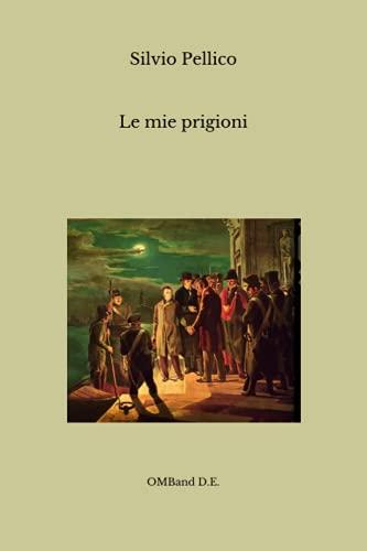 Le mie prigioni: (Edizione integrale)