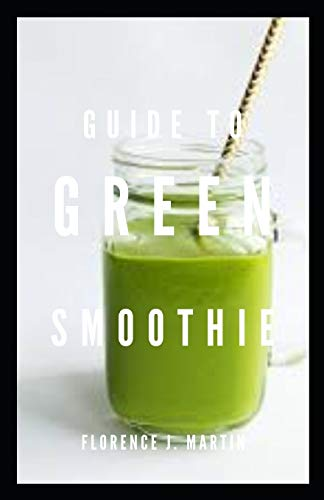 Guide to Green Smoothie: It explains the important benefits of green smoothie