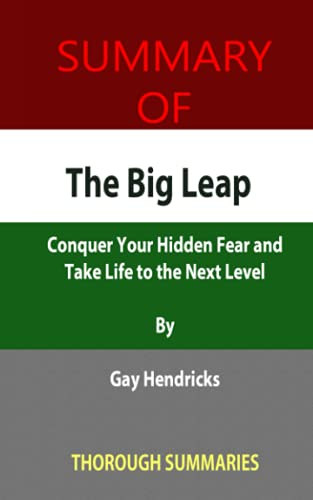 Summary of The Big Leap: Conquer Your Hidden Fear and Take Life to the Next Level By Gay Hendricks