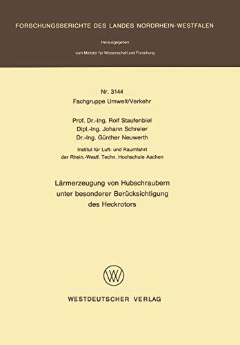 Lärmerzeugung von Hubschraubern unter besonderer Berücksichtigung des Heckrotors (Forschungsberichte des Landes Nordrhein-Westfalen (3144), Band 3144)
