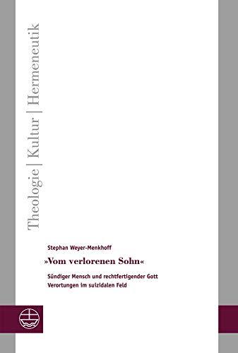 »Vom verlorenen Sohn«: Sündiger Mensch und rechtfertigender Gott. Verortungen im suizidalen Feld (Theologie - Kultur - Hermeneutik (TKH))