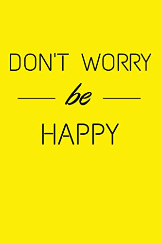 Don't Worry Be Happy: Don't Worry Be Happy,Notebook,Journal,Daily Diary,Motivational Notebook (120 Pages 6x9 Lined)