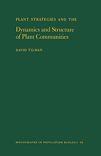 Plant Strategies and the Dynamics and Structure of Plant Communities. (MPB-26), Volume 26 (Monographs in Population Biology Book 25) (English Edition)
