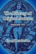 The Library of Original Sources: Volume VII (Era of Revolution)