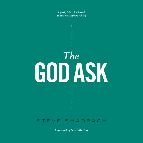 The God Ask: A Fresh, Biblical Approach to Personal Support Raising                   By:                                                                                                                                 Steve Shadrach                               Narrated by:                                                                                                                                 Paul Michael                      Length: 9 hrs and 25 mins     268 ratings     Overall 4.8