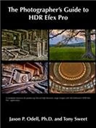 The Photographer's Guide to HDR Efex Pro by Jason P  Odell