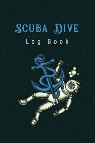 Scuba Diving Log Book: Scuba Diver Log Book: Dive Journal Training for Beginner, Intermediate, and Experienced Divers, for Logging Over 100 Dives. 110 Pages